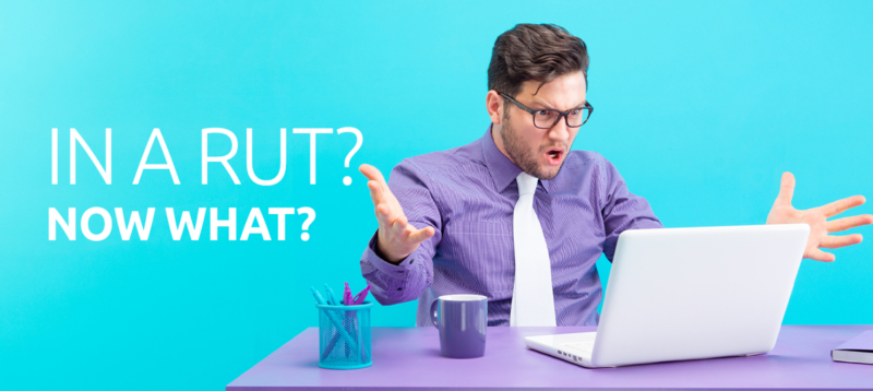 In a Rut? Now What?